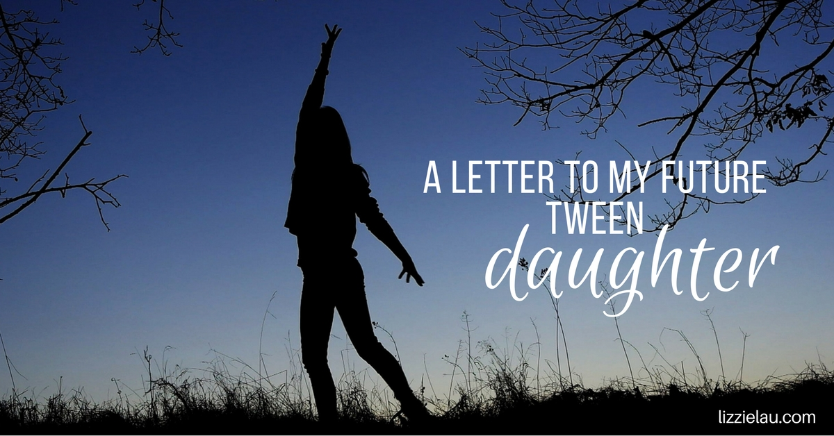 A Letter to my Future Tween Daughter.