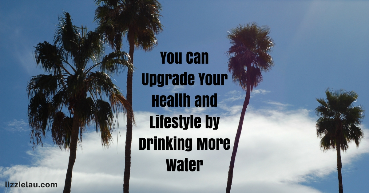 You Can Upgrade Your Health and Lifestyle by Drinking More Water