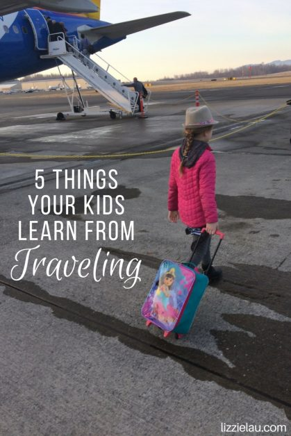 5 Things Your Kids Learn From Traveling