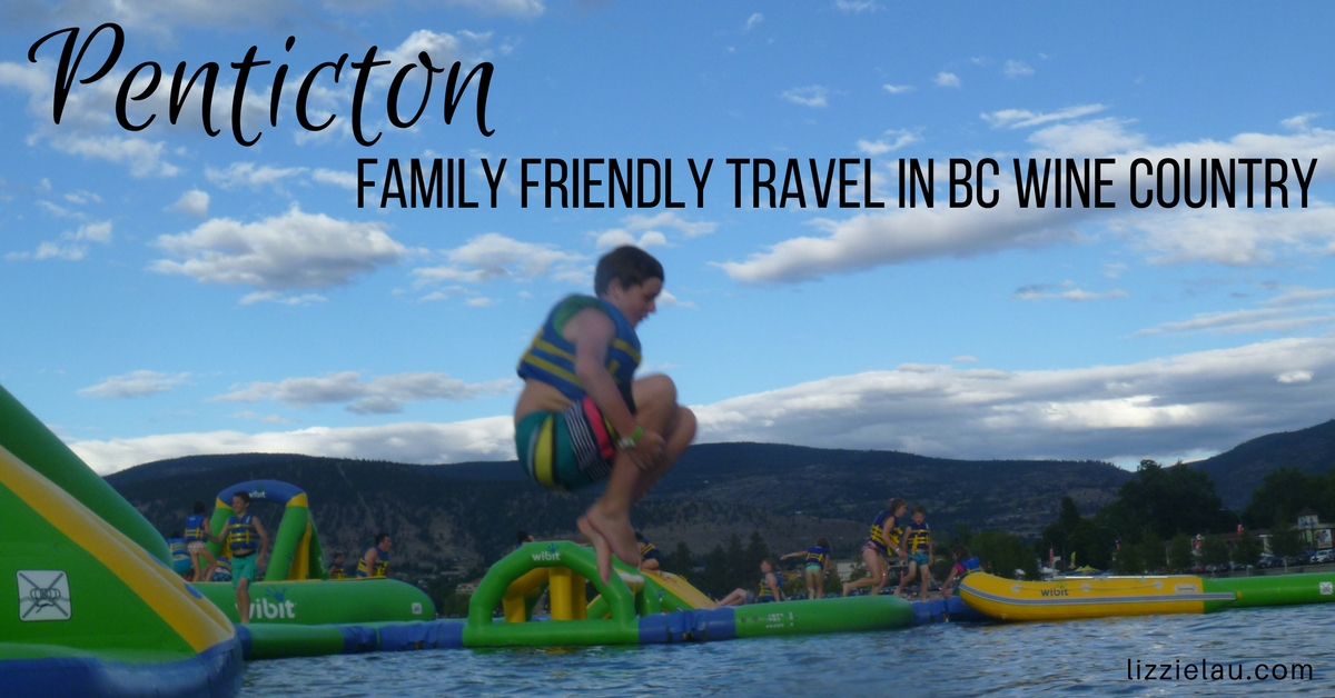 Penticton Family friendly travel in BC Wine Country