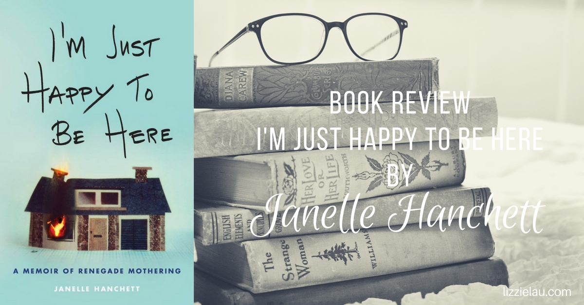 Book Review - I'm Just Happy To Be Here by Janelle Hanchett