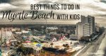 Top Things To Do In Myrtle Beach With Kids