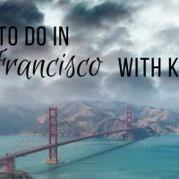 Best Things To Do In San Francisco With Kids