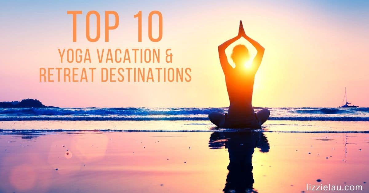 Top 10 Yoga Vacation & Retreat Destinations