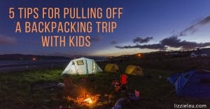 5 Tips for Pulling Off a Backpacking Trip with Kids