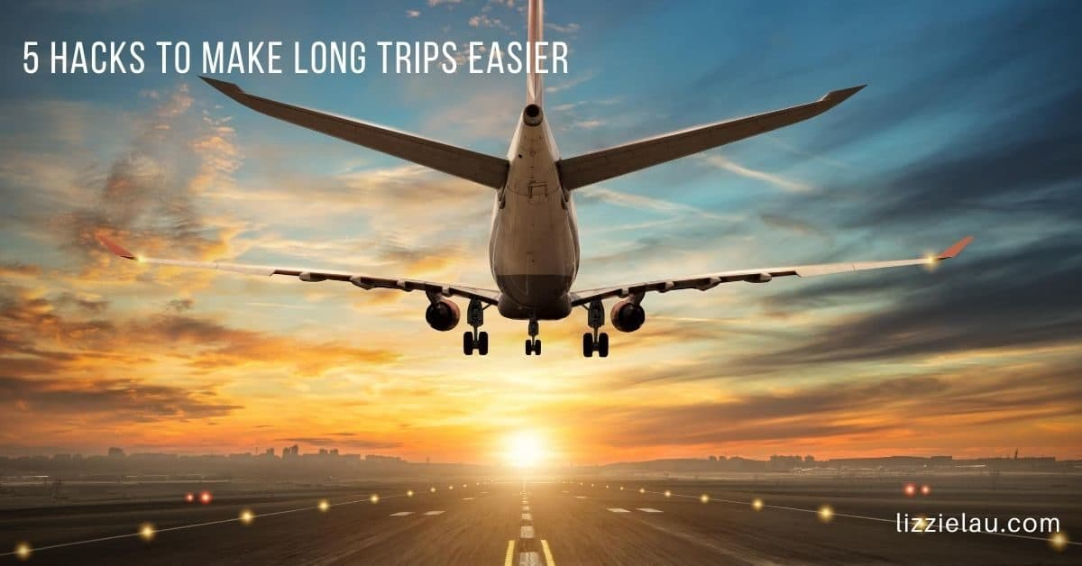 5 Hacks To Make Long Trips Easier