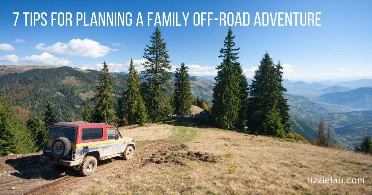 7 Tips for Planning a Family Off-Road Adventure