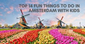 Top 14 Fun Things To Do In Amsterdam With Kids