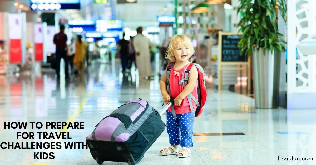 How To Prepare for Travel Challenges With Kids